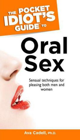 The Pocket Idiot's Guide to Oral Sex. The Pocket Idiot's Guide to.