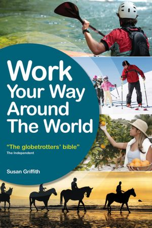Work Your Way Around the World: The Globetrotter's Bible