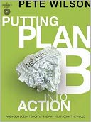Putting Plan B Into Action by Pete Wilson: Book Cover