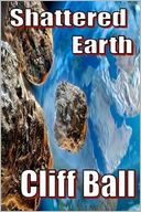 Shattered Earth by Cliff Ball: Book Cover