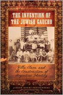 download The Invention of the Jewish Gaucho : Villa Clara and the Construction of Argentine Identity book