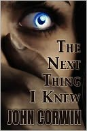 The Next Thing I Knew by John Corwin: Book Cover