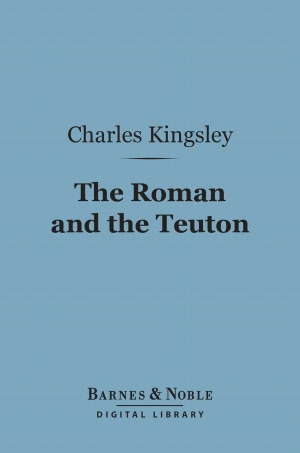 The Roman and the Teuton : A Series of Lectures
