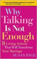 download Why Talking Is Not Enough : 8 Loving Actions That Will Transform Your Marriage book
