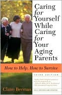 download Caring for Yourself While Caring for Your Aging Parents : How to Help, How to Survive book