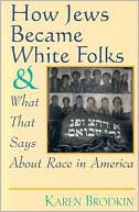 download How Jews Became White Folks : And What That Says About Race in America book