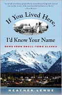 If You Lived Here, I'd Know Your Name by Heather Lende: Book Cover