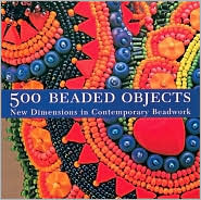 500 Beaded Objects: New Dimensions in Contemporary Beadwork by Lark Books: Book Cover