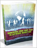download Surviving Your First Year In Network Marketing - The Ultimate Defense Against Attrition, Burn Out And Competition In Network Marketing (Master Edition) book