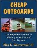 download Cheap Outboards : The Beginner's Guide to Making an Old Motor Run Forever book