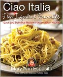 Ciao Italia Five-Ingredient Favorites by Mary Ann Esposito: NOOK Book Cover