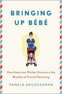 Bringing Up Bebe by Pamela Druckerman: Book Cover