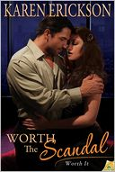 Worth the Scandal by Karen Erickson: NOOK Book Cover