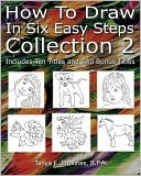 How To Draw In Six Easy Steps Collection 2