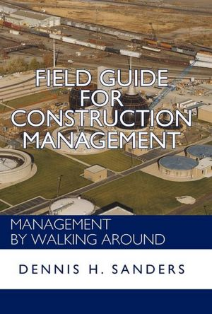 Field Guide for Construction Management: Management by Walking Around