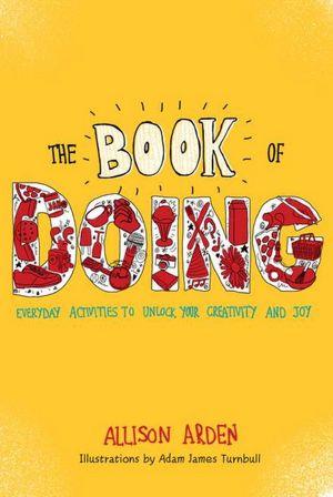 Ebook pdf downloads The Book of Doing: Everyday Activities to Unlock Your Creativity and Joy (English literature) PDF ePub DJVU