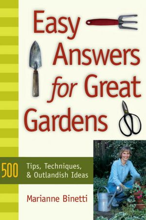 Easy Answers for Great Gardens: 500 Tips, Techniques, and Outlandish Ideas