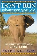 Don't Run, Whatever You Do by Peter Allison: NOOK Book Cover