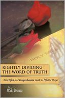 download Rightly Dividing The Word of Truth : A Fortified and Comprehensive Guide to Effective Prayer book