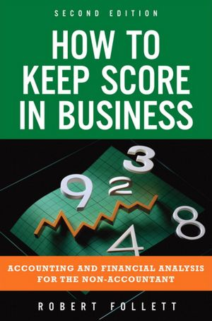 How to Keep Score in Business Accounting and Financial Analysis for the Non Accountant cover