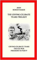 download The Crying Celibate Tears Trilogy : Crying Celibate Tears The Ice Pick Freedom to Party book