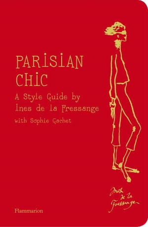 Best free downloadable books Parisian Chic: A Style Guide by Ines de la Fressange (English literature)