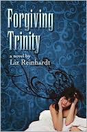 Forgiving Trinity by Liz Reinhardt: NOOK Book Cover