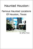 download Haunted Houston : Famous Haunted Locations of Houston, Texas book