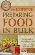 download 101 Recipes for Preparing Food in Bulk : Everything You Need to Know About Preparing, Storing, and Consuming with Companion CD-ROM book