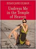 Undress Me in the Temple of Heaven by Susan Jane Gilman: Audio Book Cover
