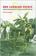 download Our Landless Patria : Marginal Citizenship and Race in Caguas, Puerto Rico, 1880-1910 book