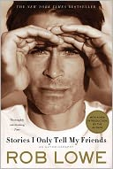 Stories I Only Tell My Friends by Rob Lowe: Book Cover