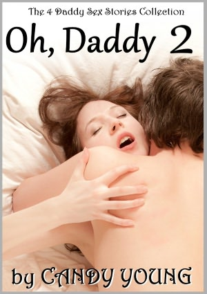 Oh, Daddy 2 - Four More Daddy Sex Stories - Collection (Daddy's Naughty ...