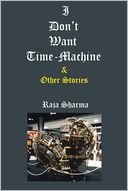 I Don?t Want Time-Machine & Other Stories