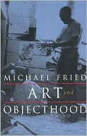 Art and Objecthood by Michael Fried: Book Cover