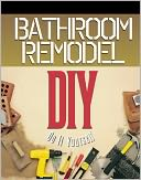 download Bathroom Remodel : Do It Yourself book