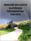 OVERCOME ADVERSITY AND LIVE A HEALTHY LIFE- FOCUS ON THE MIND AND SPIRIT- Practical and Inspirational Guidance by Patricia Grace: NOOK Book Cover