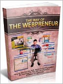 download The Way Of The Webpreneur - How To Market Any Skill, Talent Or Sell Any Product By Focusing On The Web As A Powerful Medium Of Expression (Home Business Series 5)(Newest Edition) book