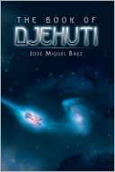 THE BOOK OF DJEHUTI by José Miguel Báez: NOOK Book Cover