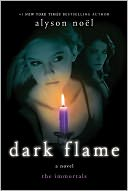 Dark Flame (Immortals Series #4) by Alyson Noël: NOOK Book Cover