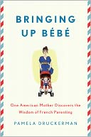Bringing Up Bebe by Pamela Druckerman: NOOK Book Cover