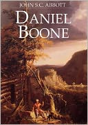 Daniel Boone, Pioneer of Kentucky - by John S.C. Abbott (Full Version) by John S. C. Abbott: NOOK Book Cover