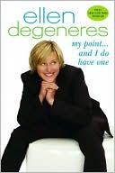 My Point...and I Do Have One by Ellen DeGeneres: Book Cover