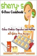 download Sherry's G - Free Cookbooks Cake Cookies Cupcakes and Muffins All Gluten Free Recipes book