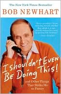I Shouldn't Even Be Doing This by Bob Newhart: Book Cover