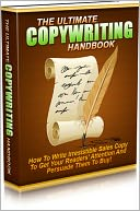 download The Ultimate Copywriting Handbook - How To Write Irresistible Sales Copy To Get Your Readers Attention And Persuade Them To Buy! book