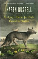 St. Lucy's Home for Girls Raised by Wolves by Karen Russell: Book Cover