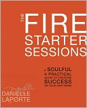 download The Fire Starter Sessions : A Soulful + Practical Guide to Creating Success on Your Own Terms book