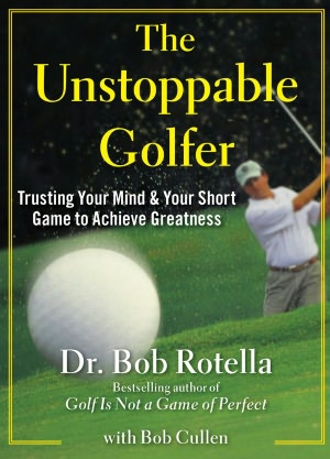 The Unstoppable Golfer: Trusting Your Mind and Your Short Game to Achieve Greatness