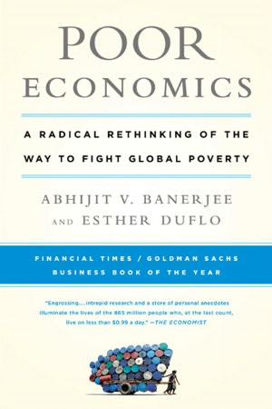 Poor Economics: A Radical Rethinking of the Way to Fight Global Poverty